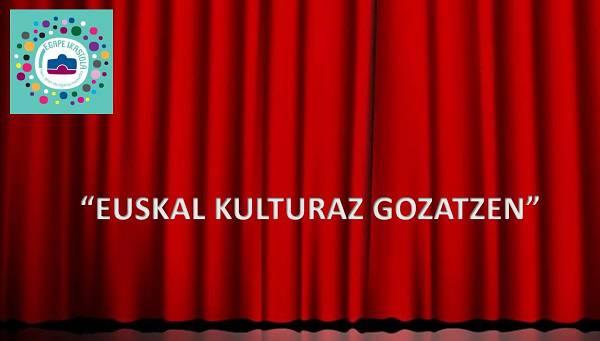 """""""EUSKAL KULTURAZ GOZATZEN"""" EKIMENA"""